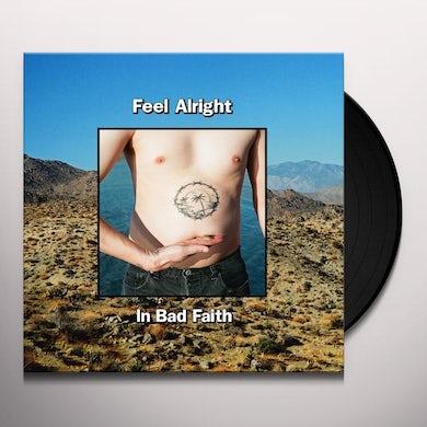 Feel Alright IN BAD FAITH Vinyl Record