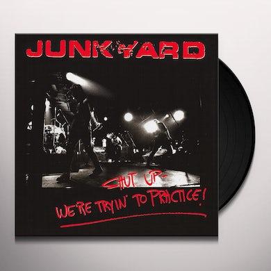 Junkyard SHUT UP - WE'RE TRYIN' TO PRACTICE Vinyl Record