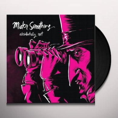 Absolutely Not MISTER SOMETHING Vinyl Record